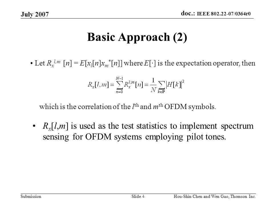 July 2007 Basic Approach (2) Let Rxl,m [n] = E[xl[n]xm*[n]] where E[·] is the expectation operator, then.